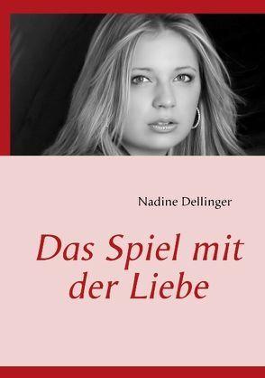 Das Spiel mit der Liebe von Dellinger,  Nadine