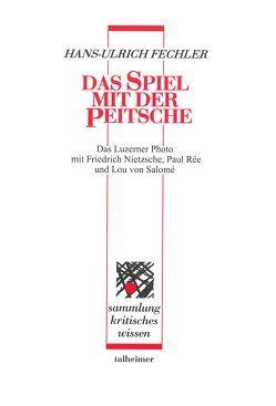 Das Spiel mit der Peitsche von Fechler,  Hans-Ulrich