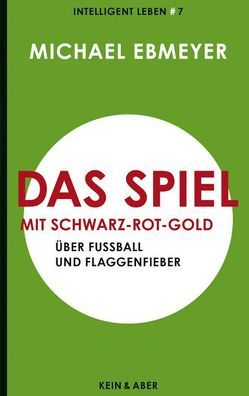 Das Spiel mit Schwarz-Rot-Gold von Ebmeyer,  Michael