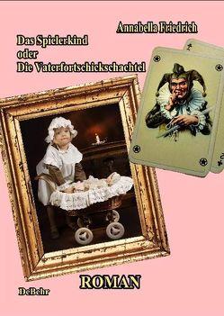 Das Spielerkind – oder – Die Vaterfortschickschachtel Roman von DeBehr,  Verlag, Friedrich,  Annabella