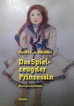 Das Spielzeug der Prinzessin von Bellanova,  Christa L. A.