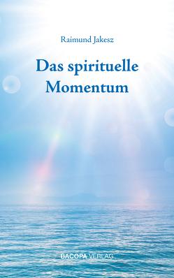 Das spirituelle Momentum von Jakesz,  Raimund