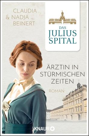 Das Juliusspital. Ärztin in stürmischen Zeiten von Beinert,  Claudia, Beinert,  Nadja
