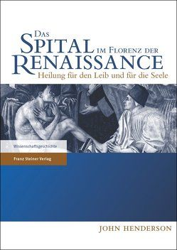 Das Spital im Florenz der Renaissance von Aumüller,  Gerhard, Henderson,  John