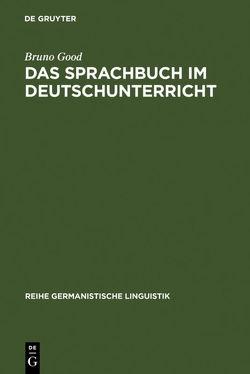 Das Sprachbuch im Deutschunterricht von Good,  Bruno