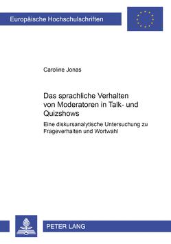 Das sprachliche Verhalten von Moderatoren in Talk- und Quizshows von Jonas,  Caroline