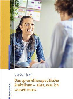 Das sprachtherapeutische Praktikum – alles, was ich wissen muss von Schräpler,  Ute