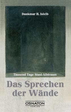 Das Sprechen der Wände von Isleib,  Dankmar H.