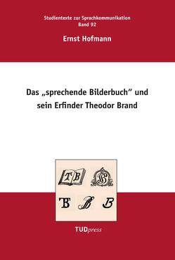 """Das """"Sprechende Bilderbuch"""" und sein Erfinder Theodor Brand von Hoffmann,  Rüdiger, Hofmann,  Ernst"""