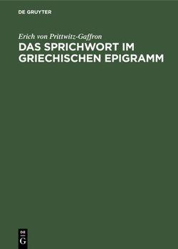 Das Sprichwort im griechischen Epigramm von Prittwitz-Gaffron,  Erich von