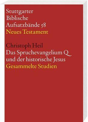 Das Spruchevangelium Q und der historische Jesus. Gesammelte Studien von Heil,  Christoph
