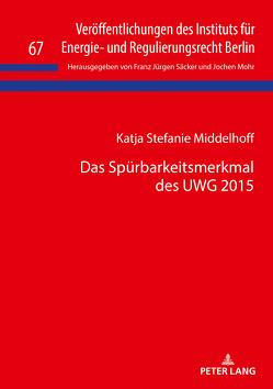 Das Spürbarkeitsmerkmal des UWG 2015 von Middelhoff,  Katja