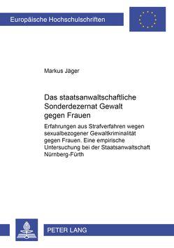 Das staatsanwaltschaftliche Sonderdezernat «Gewalt gegen Frauen» von Jaeger,  Markus
