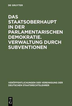 Das Staatsoberhaupt in der parlamentarischen Demokratie. Verwaltung durch Subventionen von Ipsen,  Hans P., Kimminich,  Otto, Pernthaler,  Peter, Zacher,  Hans F.