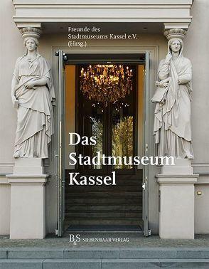 Das Stadtmuseum Kassel von Freunde des Stadtmuseums Kassel e.V.