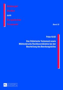 Das Städelsche Testament sowie Mühlenbruchs Rechtsverständnis bei der Beurteilung des Beerbungsfalles von Kröll,  Peter