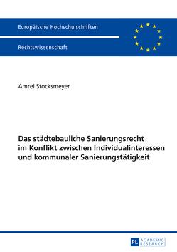 Das städtebauliche Sanierungsrecht im Konflikt zwischen Individualinteressen und kommunaler Sanierungstätigkeit von Stocksmeyer,  Amrei