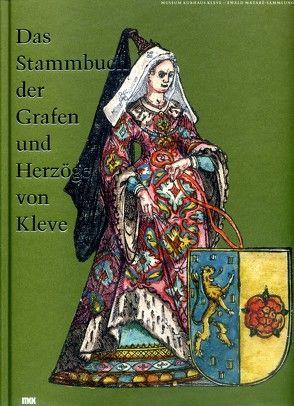 Das Stammbuch der Grafen und Herzöge von Kleve von de Werd,  Guido, Kunde,  Anne-Katrin, Kunde,  Harald, Thissen,  Bert