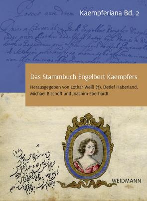 Das Stammbuch Engelbert Kaempfers – Kritische Edition und Kommentar von Bischoff,  Michael, Eberhardt,  Joachim, Haberland,  Detlef, Weiß (†),  Lothar
