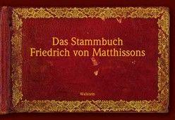 Das Stammbuch Friedrich von Matthissons von Holliger,  Christine, Walser-Wilhelm,  Doris, Walser-Wilhelm,  Peter, Wege,  Erich