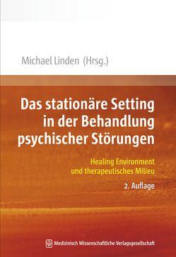 Das stationäre Setting in der Behandlung psychischer Störungen von Linden,  Michael