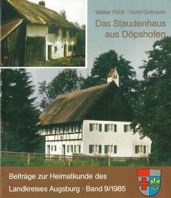 Das Staudenhaus aus Döpshofen von Frey,  Franz X, Gutmann,  Horst, Högg,  Erich, Pötzl,  Walter
