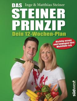 Das Steiner Prinzip – Dein 12-Wochen-Plan von Steiner,  Inge, Steiner,  Matthias