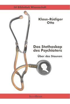 Das Stethoskop des Psychiaters von Otto,  Klaus-Rüdiger