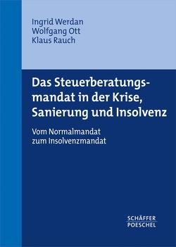 Das Steuerberatungsmandat in der Krise, Sanierung und Insolvenz von Ott,  Wolfgang, Rauch,  Klaus, Werdan,  Ingrid