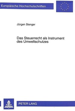 Das Steuerrecht als Instrument des Umweltschutzes von Stenger,  Jürgen