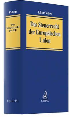 Das Steuerrecht der Europäischen Union von Kokott,  Juliane