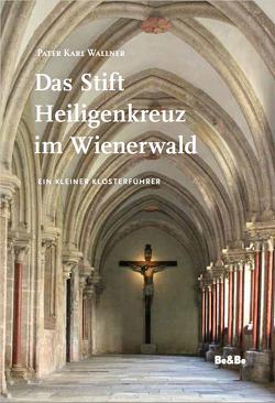 Das Stift Heiligenkreuz im Wienerwald von Wallner,  Pater Karl