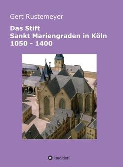 Das Stift Sankt Mariengraden in Köln 1050 – 1400 von Rustemeyer,  Gert