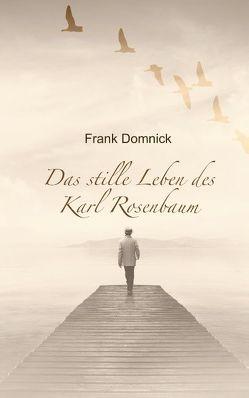 Das stille Leben des Karl Rosenbaum von Domnick,  Frank