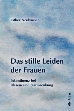 Das stille Leiden der Frauen von Neuhauser,  Esther