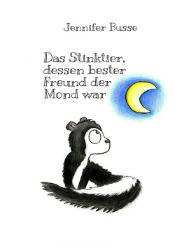 Das Stinktier, dessen bester Freund der Mond war von Busse,  Jennifer