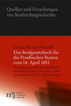 Das Strafgesetzbuch für die Preußischen Staaten vom 14. April 1851 von Strohkendl,  Dominik