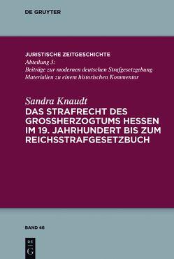 Das Strafrecht des Großherzogtums Hessen im 19. Jahrhundert bis zum Reichsstrafgesetzbuch von Knaudt,  Sandra