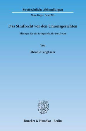 Das Strafrecht vor den Unionsgerichten. von Langbauer,  Melanie