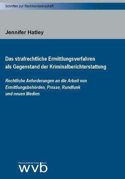Das strafrechtliche Ermittlungsverfahren als Gegenstand der Kriminalberichterstattung von Hatley,  Jennifer