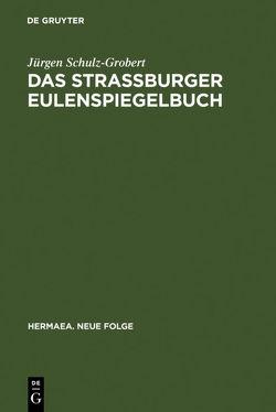 Das Straßburger Eulenspiegelbuch von Schulz-Grobert,  Jürgen