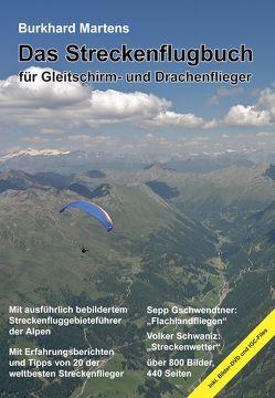 Das Streckenflugbuch für Gleitschirm- und Drachenflieger von Gschwendtner,  Sepp, Martens,  Burkhard, Schwaniz,  Volker