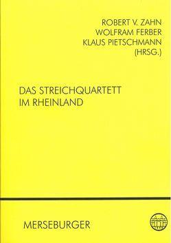 Das Streichquartett im Rheinland von Ferber,  Wolfram, Pietschmann,  Klaus, Zahn,  Robert von
