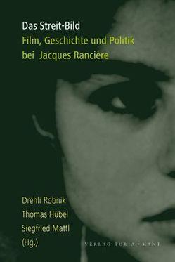 Das Streit-Bild von Hübel,  Thomas, Mattl,  Siegfried, Rancière,  Jacques, Robnik,  Drehli