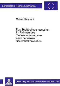 Das Streitbeilegungssystem im Rahmen des Tiefseebodenregimes nach der neuen Seerechtskonvention von Marquardt,  Michael