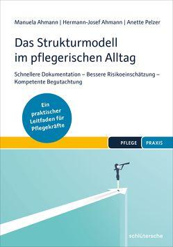 Das Strukturmodell im pflegerischen Alltag von Ahmann,  Hermann-Josef, Ahmann,  Manuela, Pelzer,  Anette