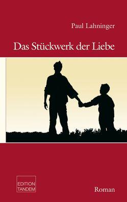 Das Stückwerk der Liebe von Lahninger,  Paul