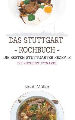 Das Stuttgart Kochbuch – Die besten Stuttgarter Rezepte von Müller,  Noah