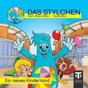 Das Stylchen – Ein neues Kinderland von Ehlert,  Sascha, Martin Vilchez,  José A