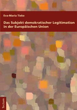 Das Subjekt demokratischer Legitimation in der Europäischen Union von Tieke,  Eva-Maria